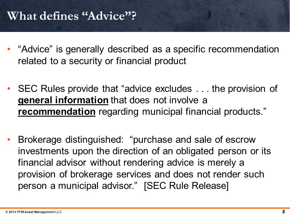 "What defines ""Advice""? ""Advice"" is generally described as a specific recommendation related to a security or financial product SEC Rules provide that"
