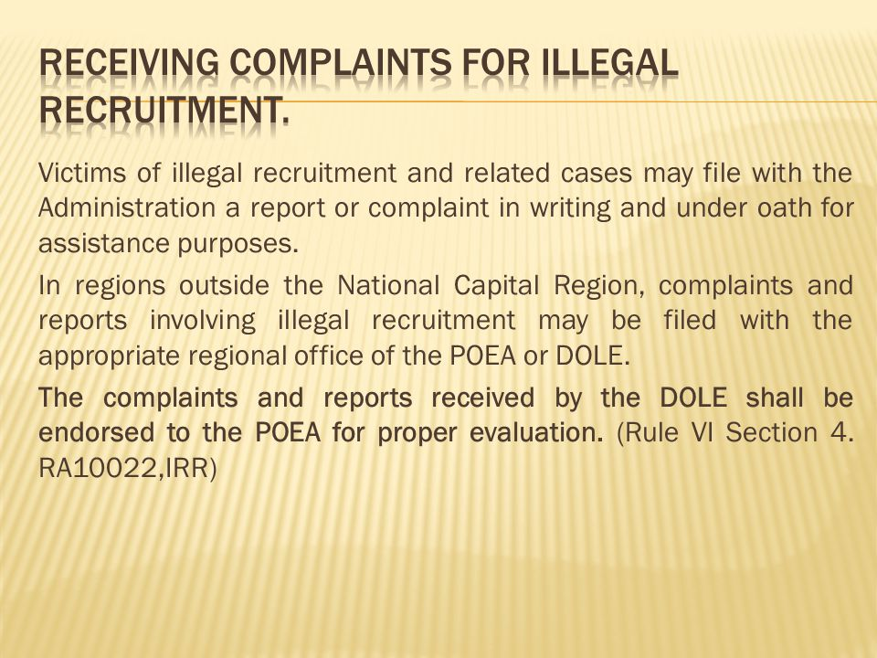 Victims of illegal recruitment and related cases may file with the Administration a report or complaint in writing and under oath for assistance purpo