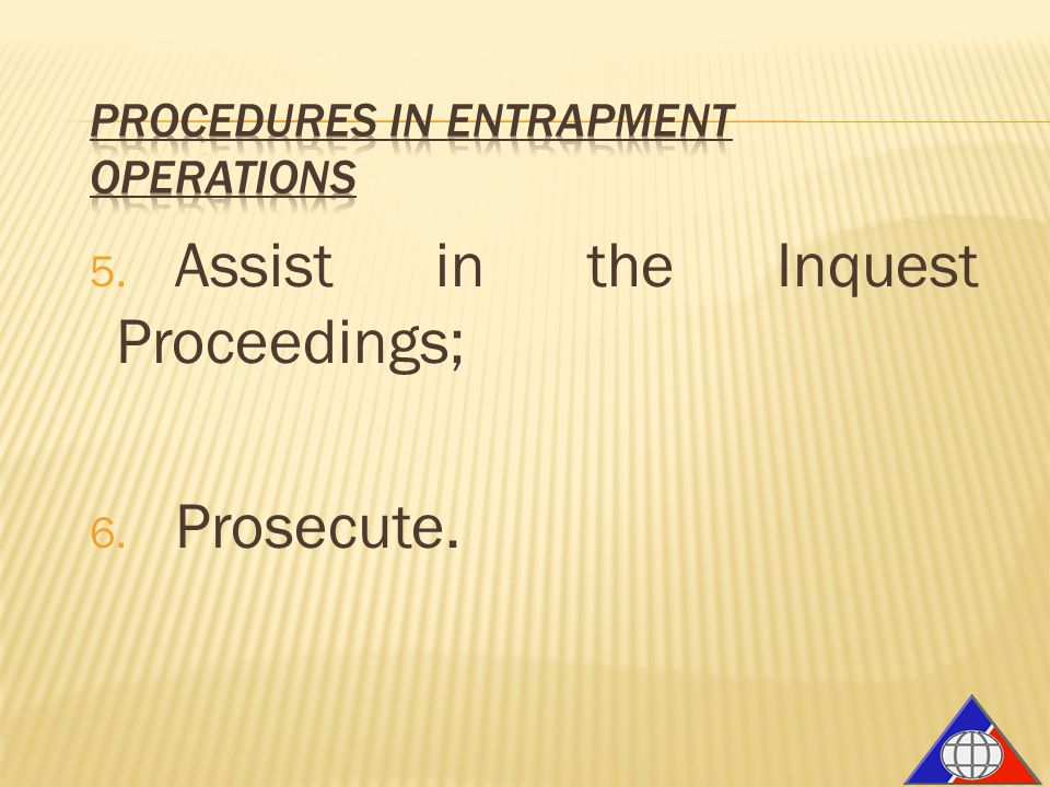 5. Assist in the Inquest Proceedings; 6. Prosecute.