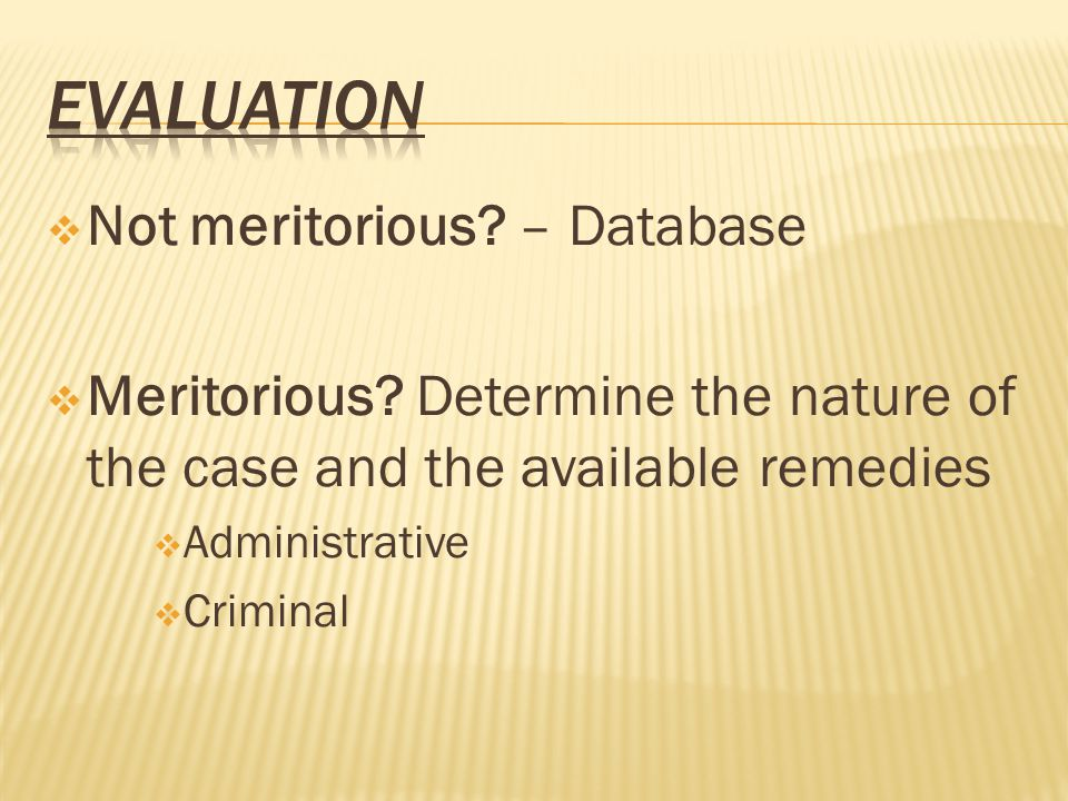  Not meritorious? – Database  Meritorious? Determine the nature of the case and the available remedies  Administrative  Criminal