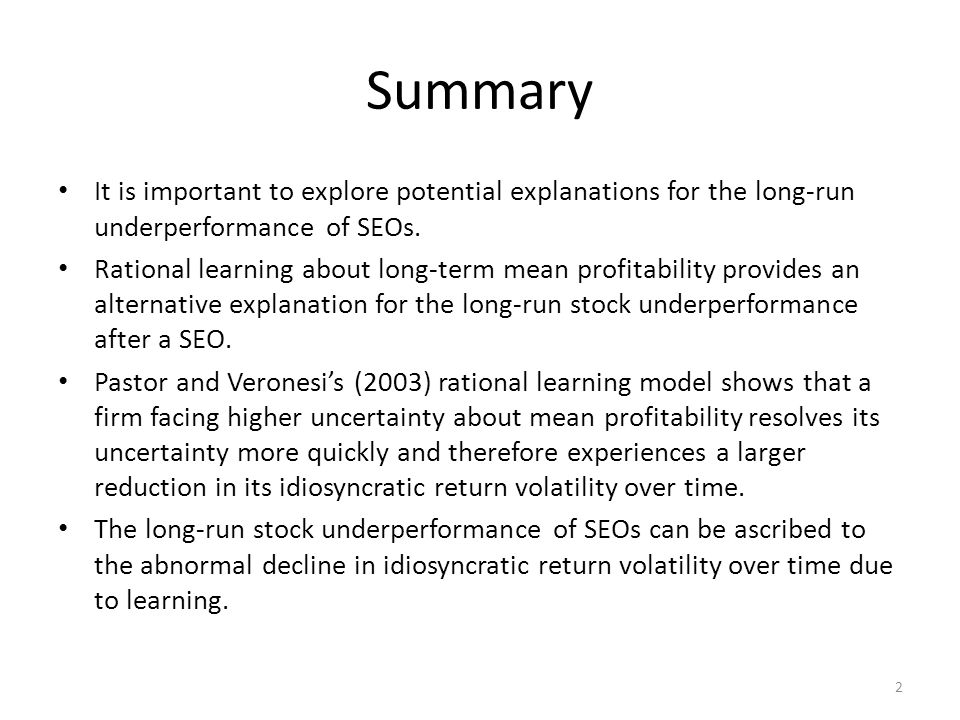 Summary It is important to explore potential explanations for the long-run underperformance of SEOs. Rational learning about long-term mean profitabil