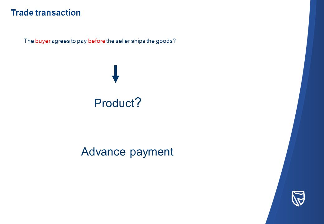 Advance payment The buyer agrees to pay before the seller ships the goods.