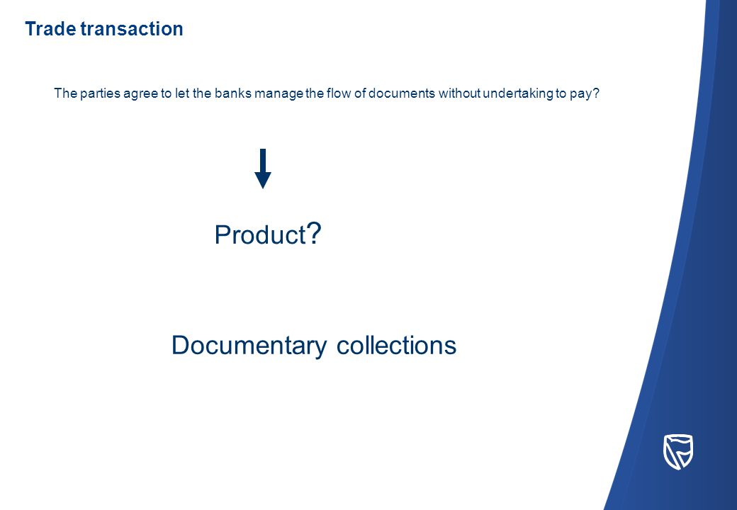 Documentary collections The parties agree to let the banks manage the flow of documents without undertaking to pay.