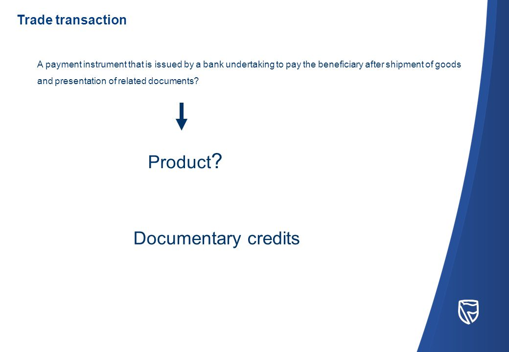 Documentary credits A payment instrument that is issued by a bank undertaking to pay the beneficiary after shipment of goods and presentation of related documents.