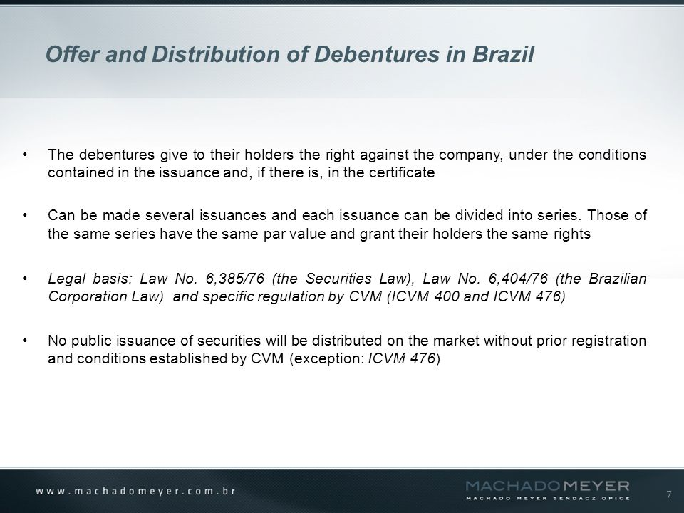 7 The debentures give to their holders the right against the company, under the conditions contained in the issuance and, if there is, in the certificate Can be made several issuances and each issuance can be divided into series.