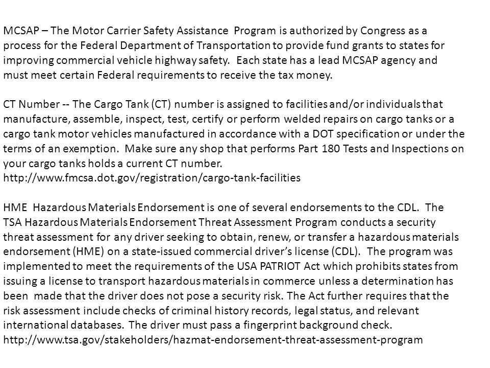 MCSAP – The Motor Carrier Safety Assistance Program is authorized by Congress as a process for the Federal Department of Transportation to provide fund grants to states for improving commercial vehicle highway safety.