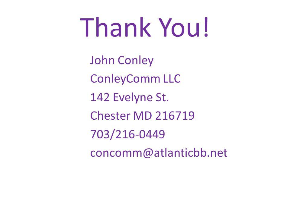 Thank You. John Conley ConleyComm LLC 142 Evelyne St.