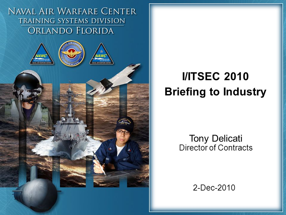2-Dec-2010 I/ITSEC 2010 Briefing to Industry Tony Delicati Director of Contracts