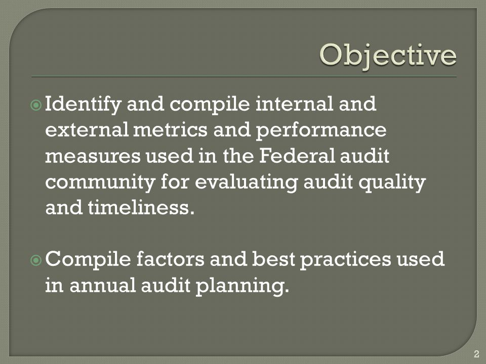  Identify and compile internal and external metrics and performance measures used in the Federal audit community for evaluating audit quality and timeliness.
