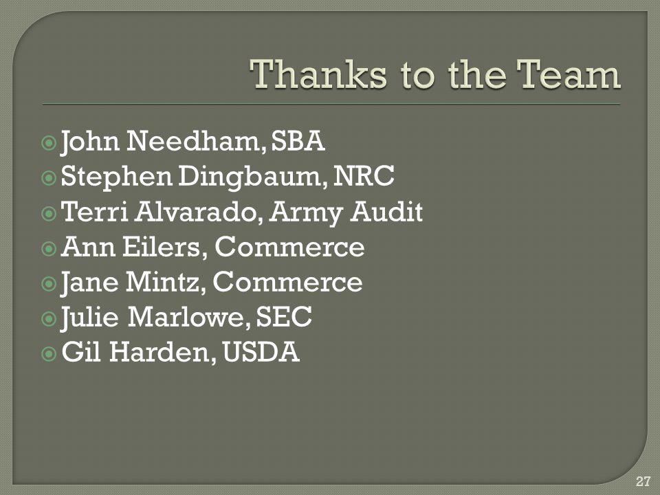 John Needham, SBA  Stephen Dingbaum, NRC  Terri Alvarado, Army Audit  Ann Eilers, Commerce  Jane Mintz, Commerce  Julie Marlowe, SEC  Gil Harden, USDA 27