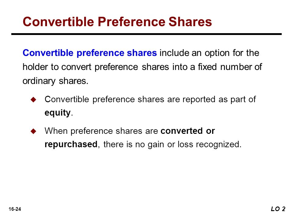 16-24 Convertible Preference Shares Convertible preference shares include an option for the holder to convert preference shares into a fixed number of