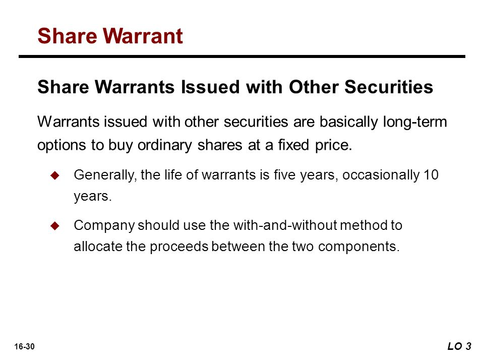 16-30 Share Warrants Issued with Other Securities Warrants issued with other securities are basically long-term options to buy ordinary shares at a fi