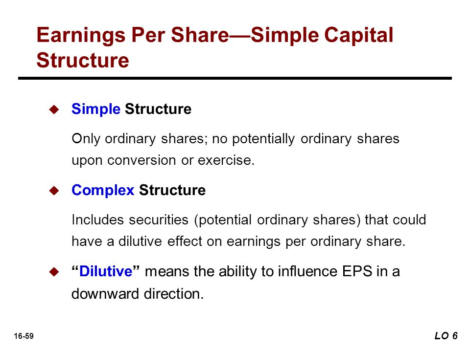 16-59   Simple Structure Only ordinary shares; no potentially ordinary shares upon conversion or exercise.   Complex Structure Includes securities