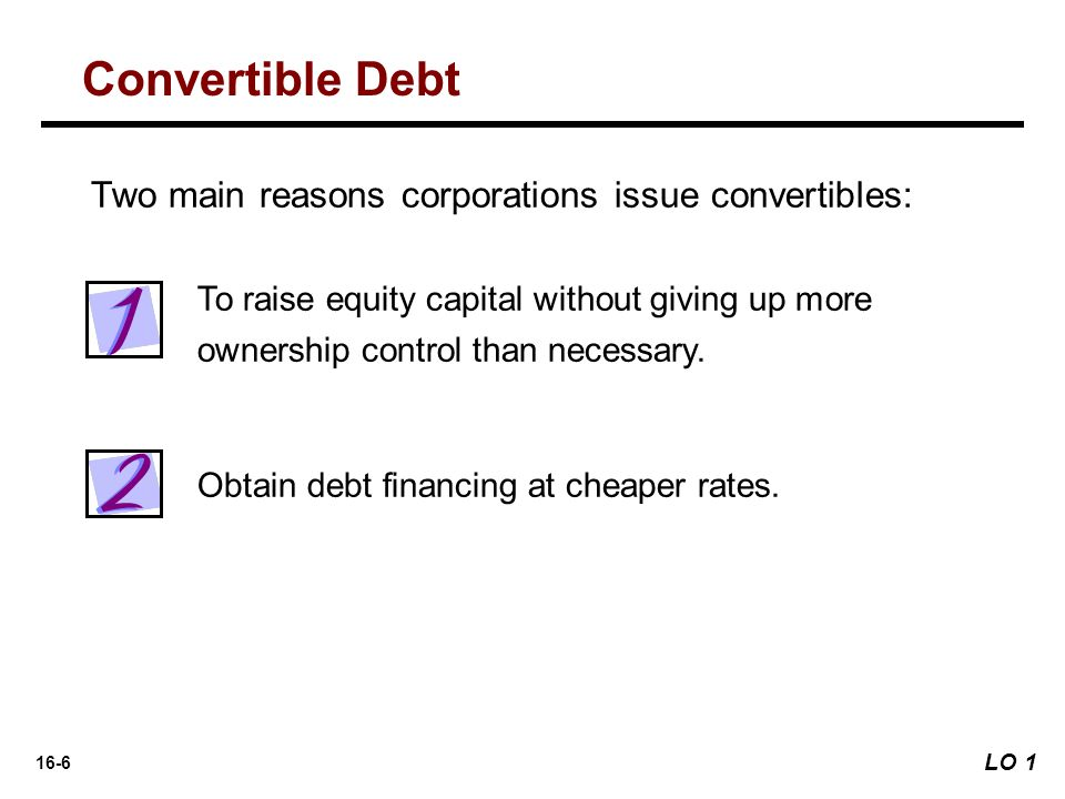 16-6 To raise equity capital without giving up more ownership control than necessary. Obtain debt financing at cheaper rates. Two main reasons corpora