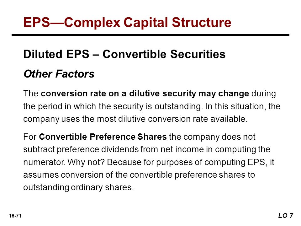 16-71 Diluted EPS – Convertible Securities Other Factors The conversion rate on a dilutive security may change during the period in which the security