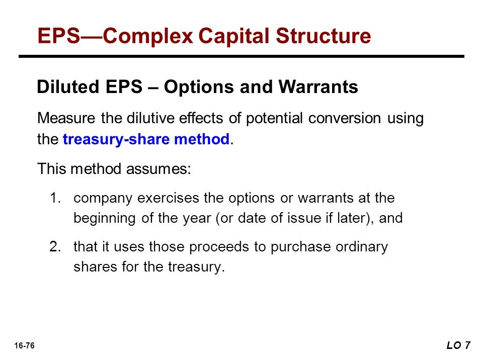 16-76 Diluted EPS – Options and Warrants Measure the dilutive effects of potential conversion using the treasury-share method. This method assumes: 1.
