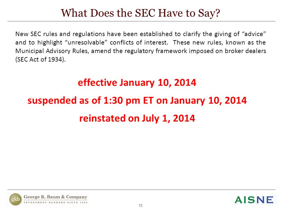 15 What Does the SEC Have to Say? effective January 10, 2014 suspended as of 1:30 pm ET on January 10, 2014 reinstated on July 1, 2014 New SEC rules a