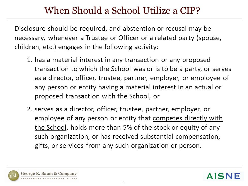 36 Disclosure should be required, and abstention or recusal may be necessary, whenever a Trustee or Officer or a related party (spouse, children, etc.