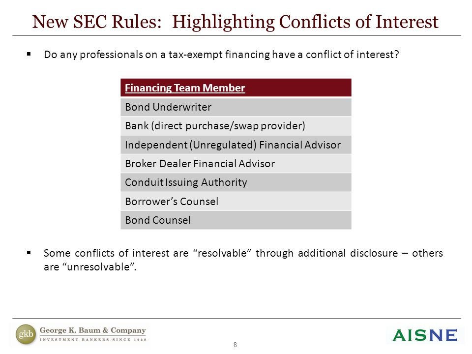 8 New SEC Rules: Highlighting Conflicts of Interest  Do any professionals on a tax-exempt financing have a conflict of interest?  Some conflicts of
