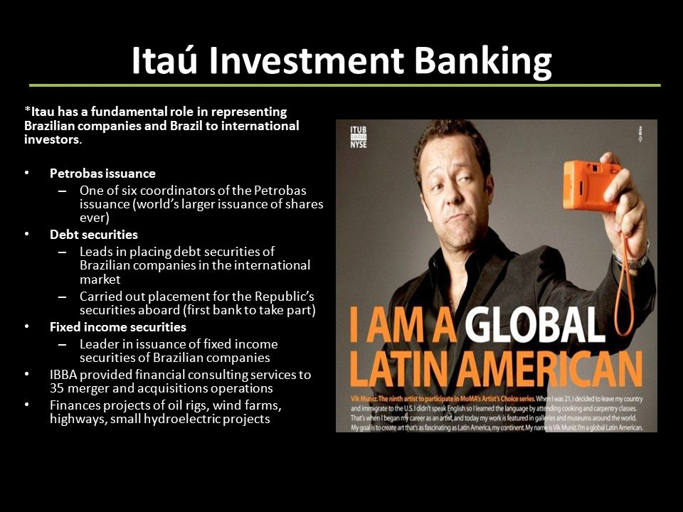 Itaú Investment Banking *Itau has a fundamental role in representing Brazilian companies and Brazil to international investors.