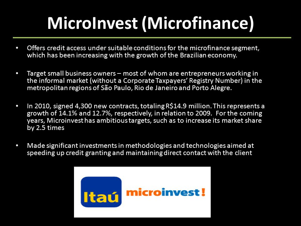 MicroInvest (Microfinance) Offers credit access under suitable conditions for the microfinance segment, which has been increasing with the growth of the Brazilian economy.