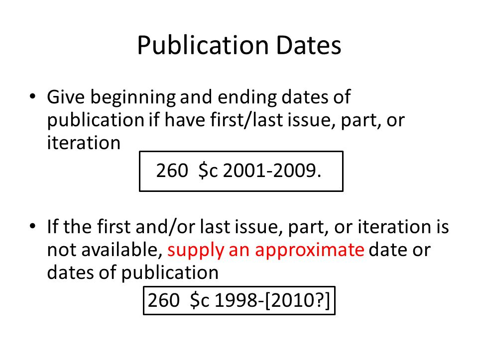 Publication Dates Give beginning and ending dates of publication if have first/last issue, part, or iteration 260 $c 2001-2009.