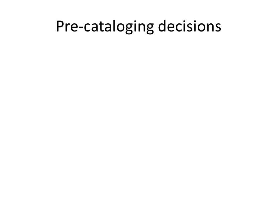 Pre-cataloging decisions