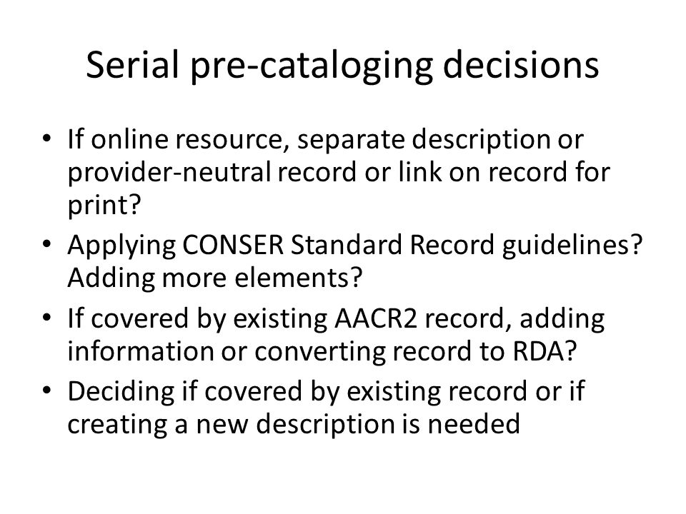 Serial pre-cataloging decisions If online resource, separate description or provider-neutral record or link on record for print.