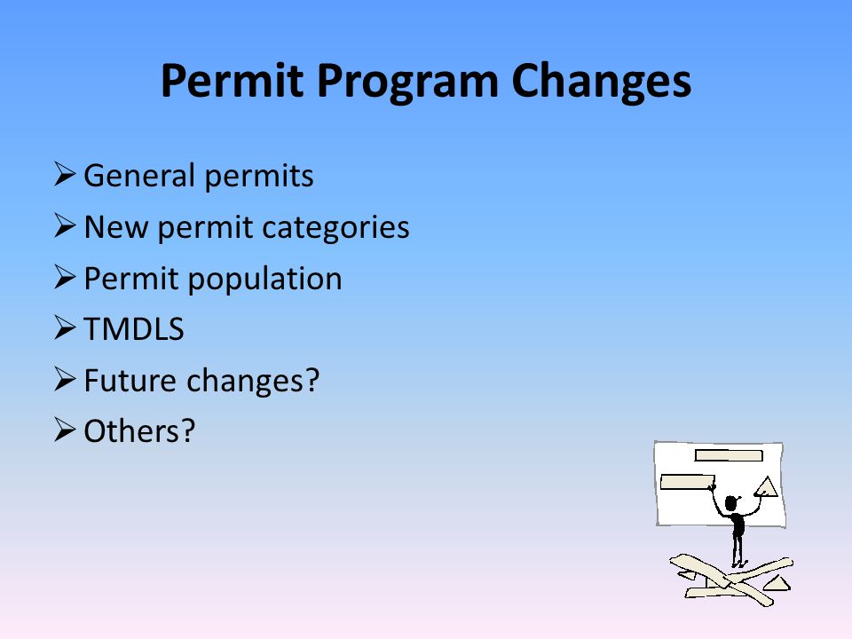 Permit Program Changes  General permits  New permit categories  Permit population  TMDLS  Future changes.
