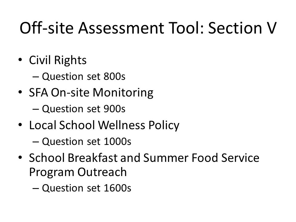 Civil Rights – Question set 800s SFA On-site Monitoring – Question set 900s Local School Wellness Policy – Question set 1000s School Breakfast and Summer Food Service Program Outreach – Question set 1600s Off-site Assessment Tool: Section V