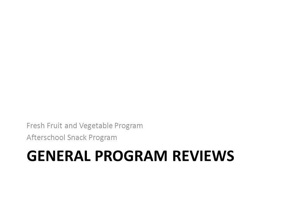 Fresh Fruit and Vegetable Program Afterschool Snack Program GENERAL PROGRAM REVIEWS