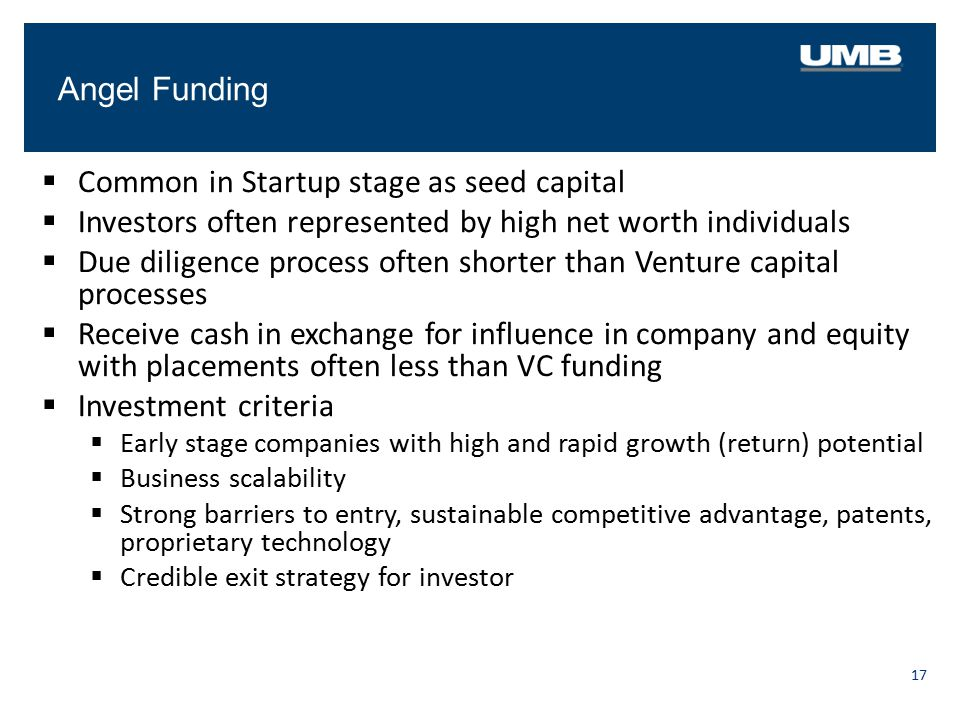 Angel Funding 17  Common in Startup stage as seed capital  Investors often represented by high net worth individuals  Due diligence process often s