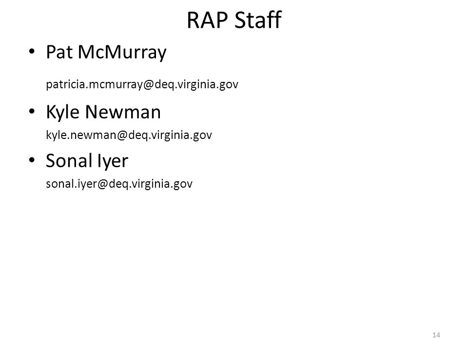 14 RAP Staff Pat McMurray patricia.mcmurray@deq.virginia.gov Kyle Newman kyle.newman@deq.virginia.gov Sonal Iyer sonal.iyer@deq.virginia.gov
