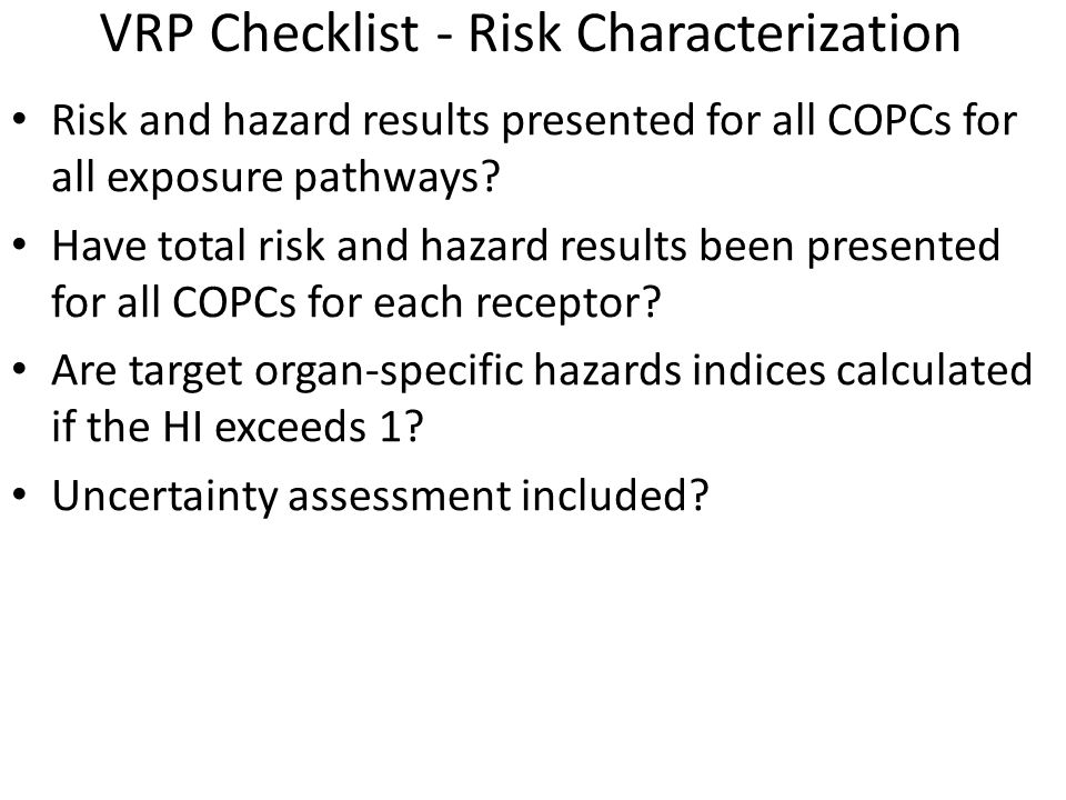 VRP Checklist - Risk Characterization Risk and hazard results presented for all COPCs for all exposure pathways.