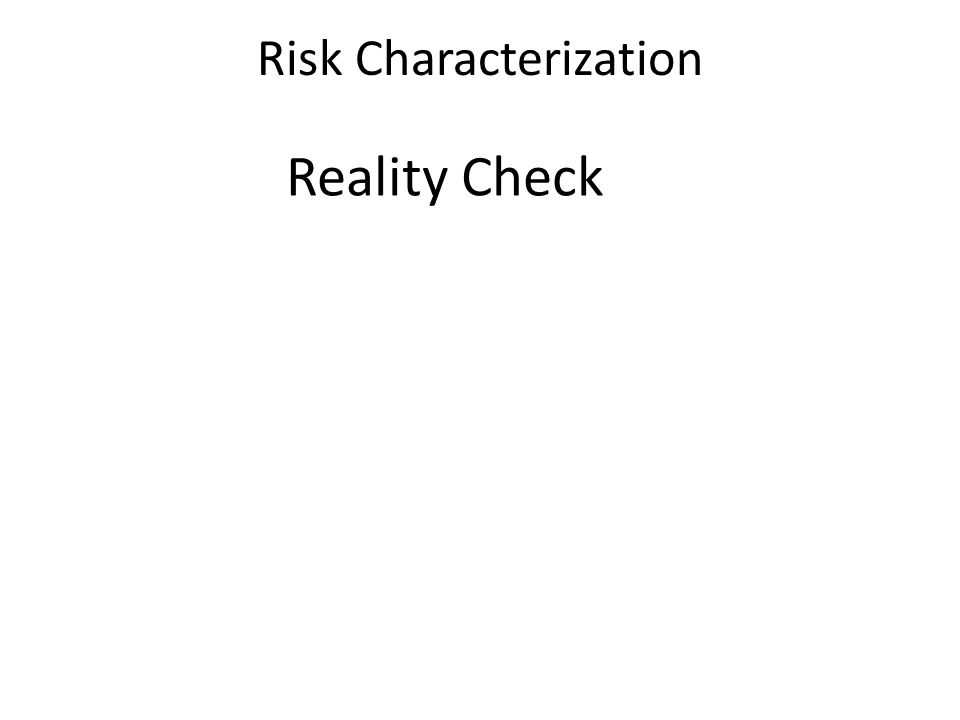 Risk Characterization Reality Check