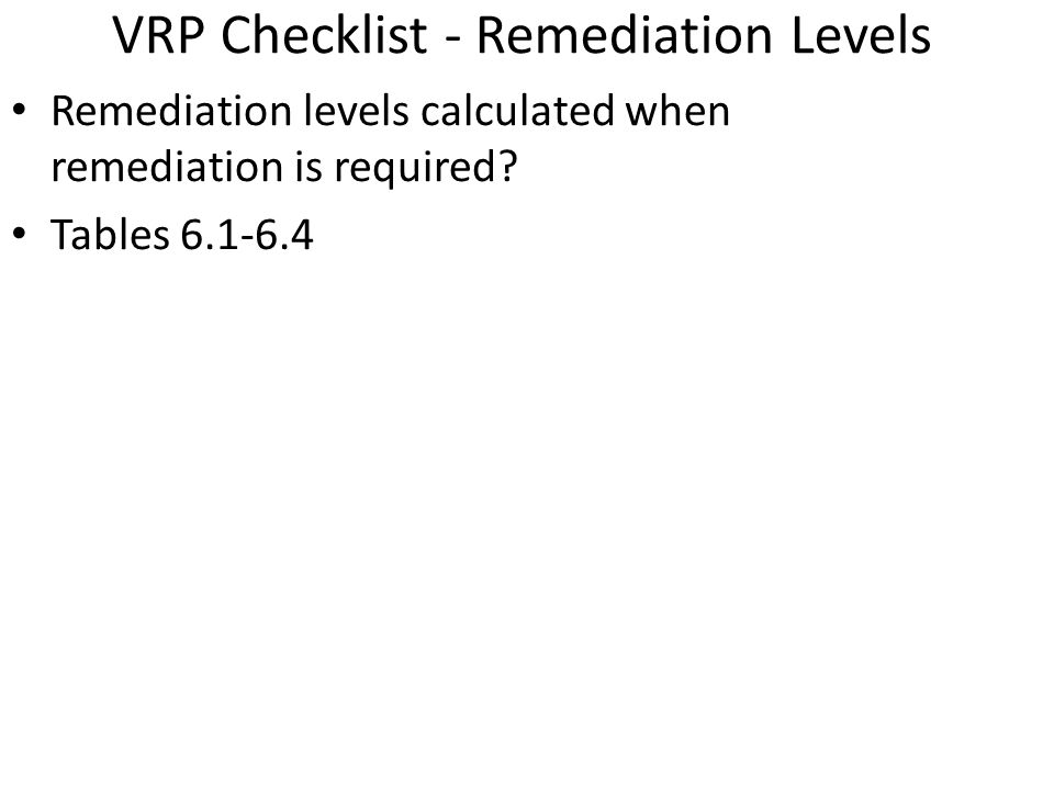 VRP Checklist - Remediation Levels Remediation levels calculated when remediation is required.