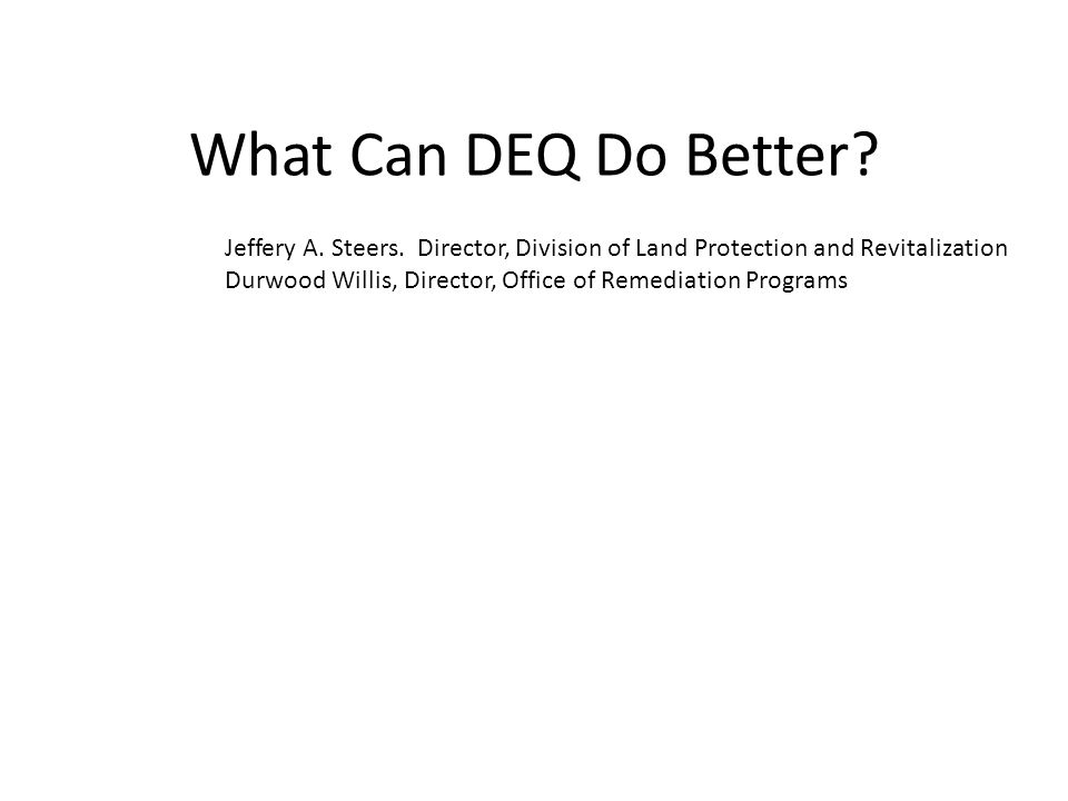 What Can DEQ Do Better. Jeffery A. Steers.