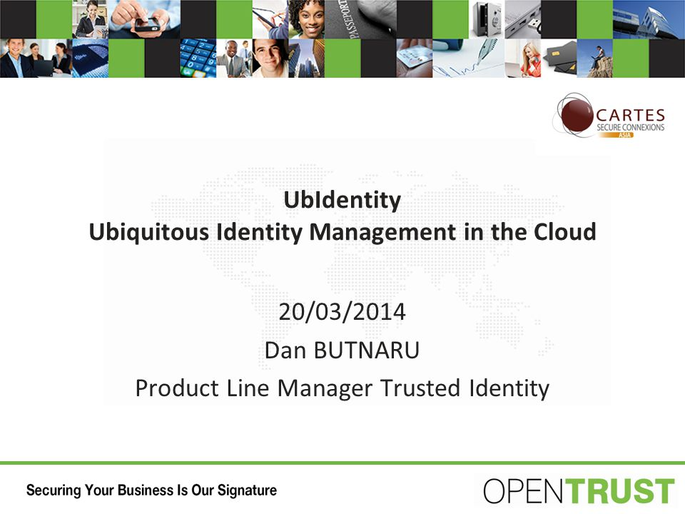 UbIdentity Ubiquitous Identity Management in the Cloud 20/03/2014 Dan BUTNARU Product Line Manager Trusted Identity