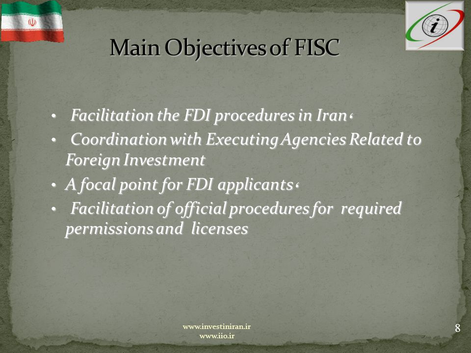 Facilitation the FDI procedures in Iran ، ‌ Facilitation the FDI procedures in Iran ، ‌ Coordination with Executing Agencies Related to Foreign Investment Coordination with Executing Agencies Related to Foreign Investment A focal point for FDI applicants ، A focal point for FDI applicants ، Facilitation of official procedures for required permissions and licenses Facilitation of official procedures for required permissions and licenses 8 www.investiniran.ir www.iio.ir
