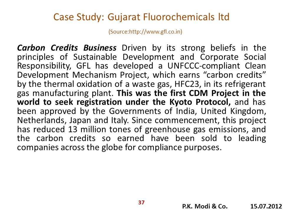 Case Study: Gujarat Fluorochemicals ltd (Source:http://www.gfl.co.in) Carbon Credits Business Driven by its strong beliefs in the principles of Sustai