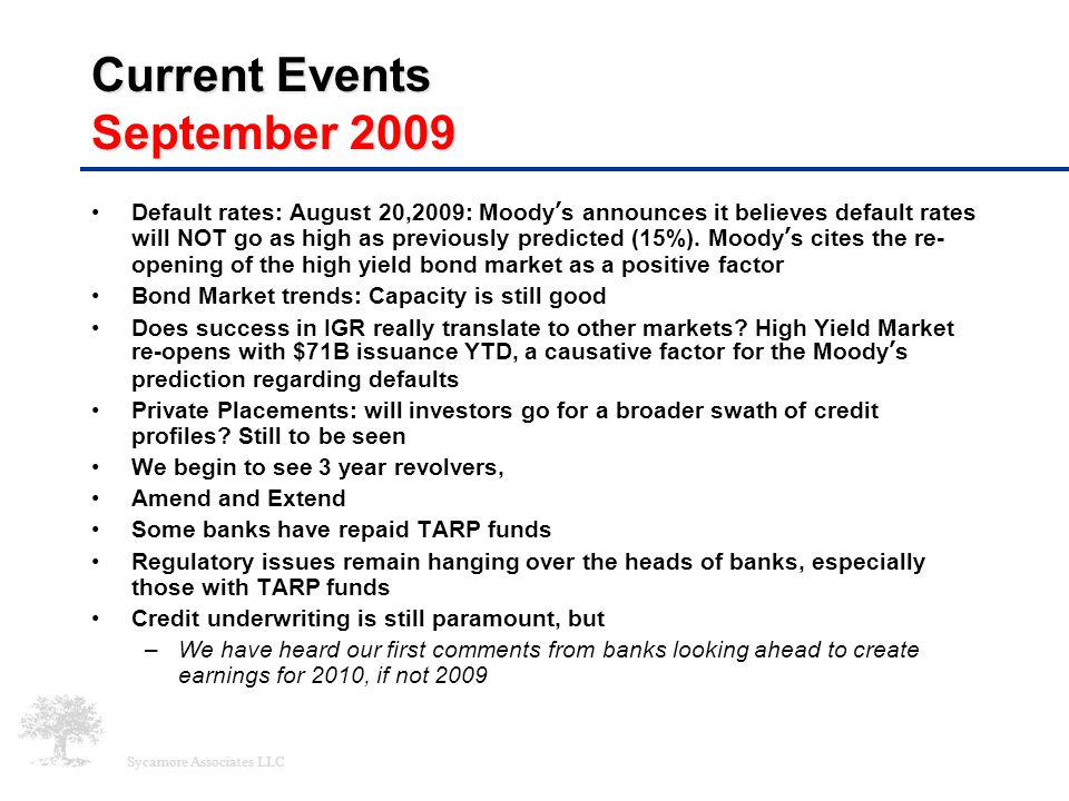 Sycamore Associates LLC Current Events September 2009 Default rates: August 20,2009: Moody's announces it believes default rates will NOT go as high a