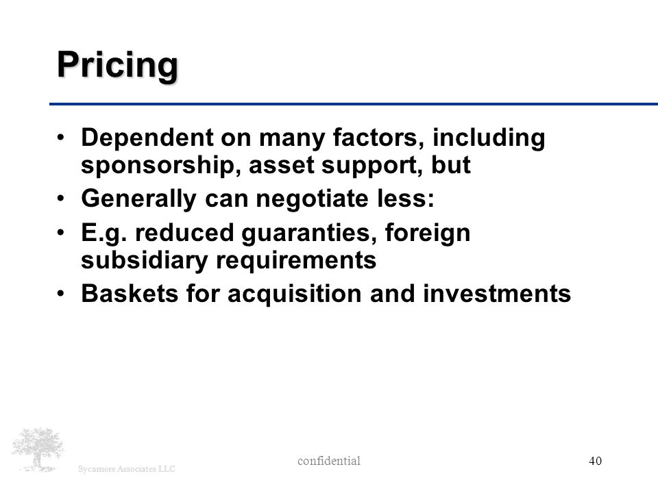 Sycamore Associates LLC Pricing Dependent on many factors, including sponsorship, asset support, but Generally can negotiate less: E.g. reduced guaran
