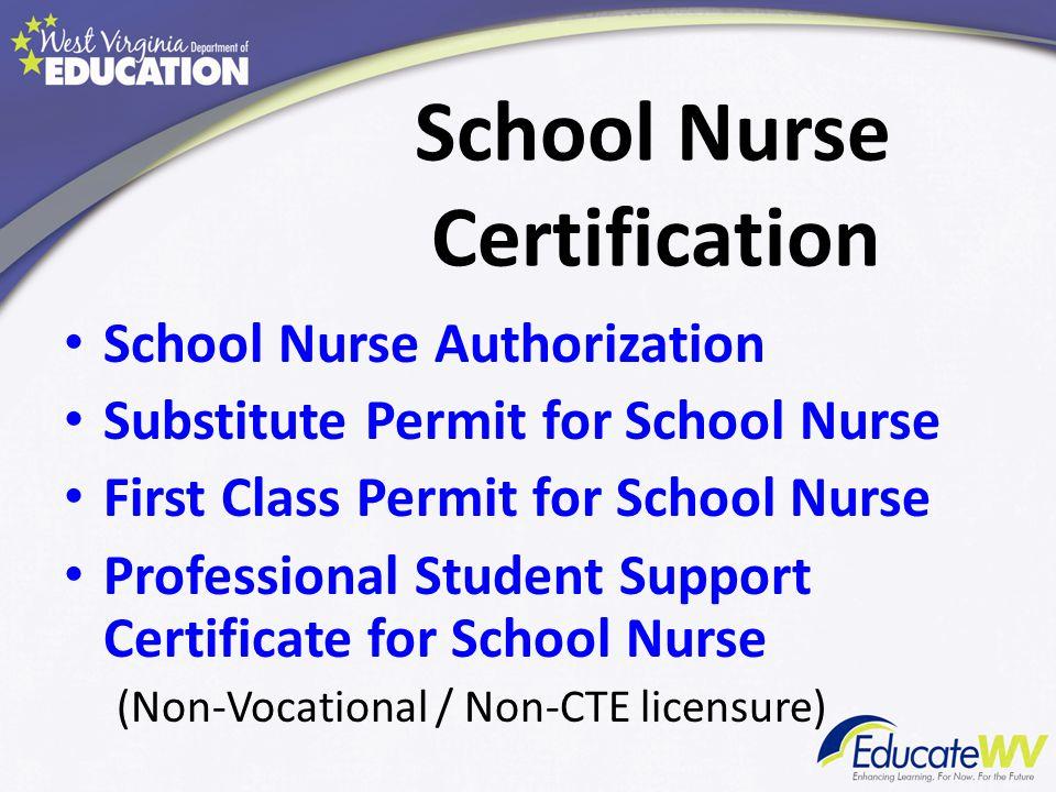 School Nurse Certification School Nurse Authorization Substitute Permit for School Nurse First Class Permit for School Nurse Professional Student Support Certificate for School Nurse (Non-Vocational / Non-CTE licensure)
