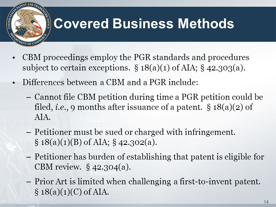 Covered Business Methods CBM proceedings employ the PGR standards and procedures subject to certain exceptions.