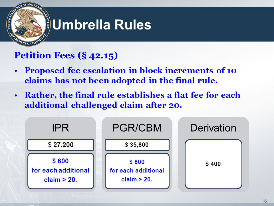 Umbrella Rules Petition Fees (§ 42.15) Proposed fee escalation in block increments of 10 claims has not been adopted in the final rule. Rather, the fi