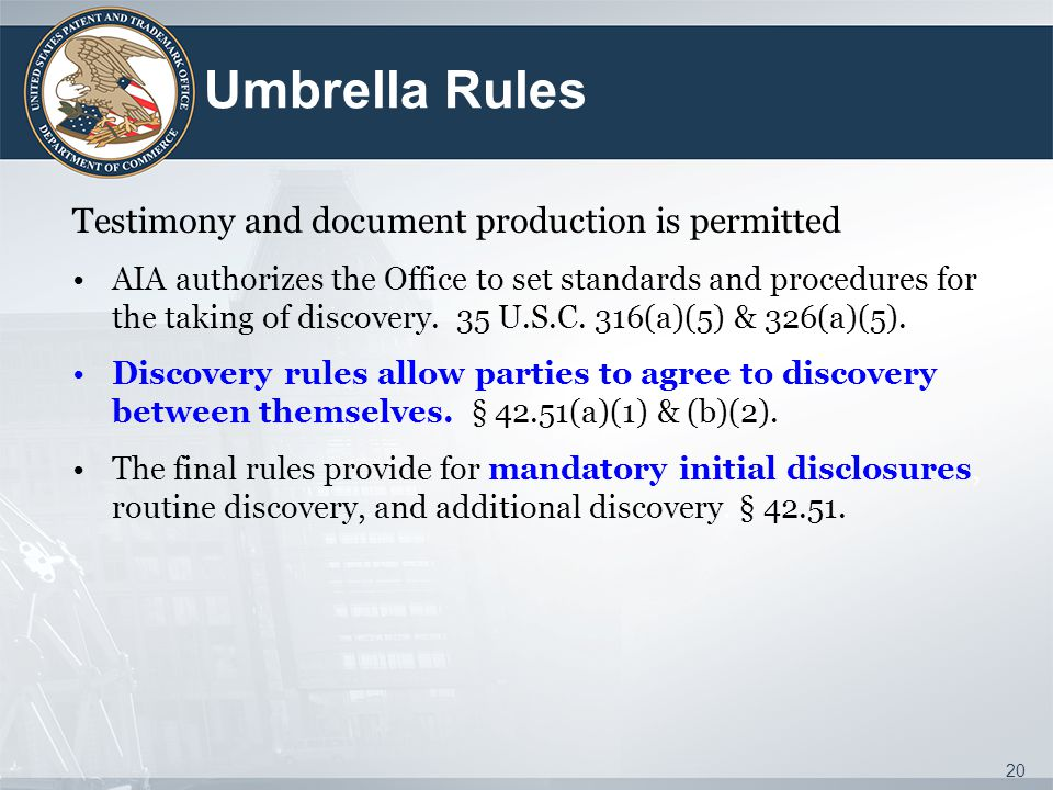 Umbrella Rules Testimony and document production is permitted AIA authorizes the Office to set standards and procedures for the taking of discovery.