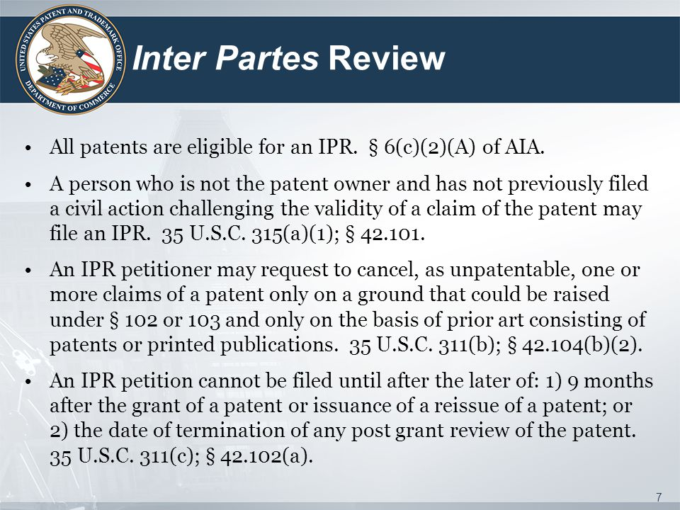 Inter Partes Review All patents are eligible for an IPR.