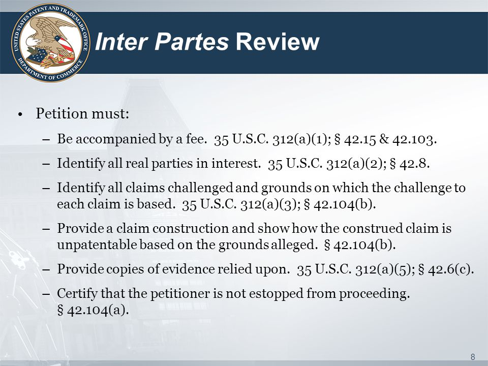 Inter Partes Review Petition must: –Be accompanied by a fee.