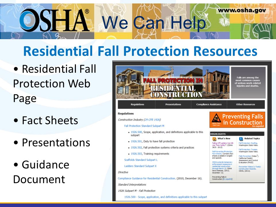 Residential Fall Protection Resources Residential Fall Protection Web Page Fact Sheets Presentations Guidance Document We Can Help www.osha.gov