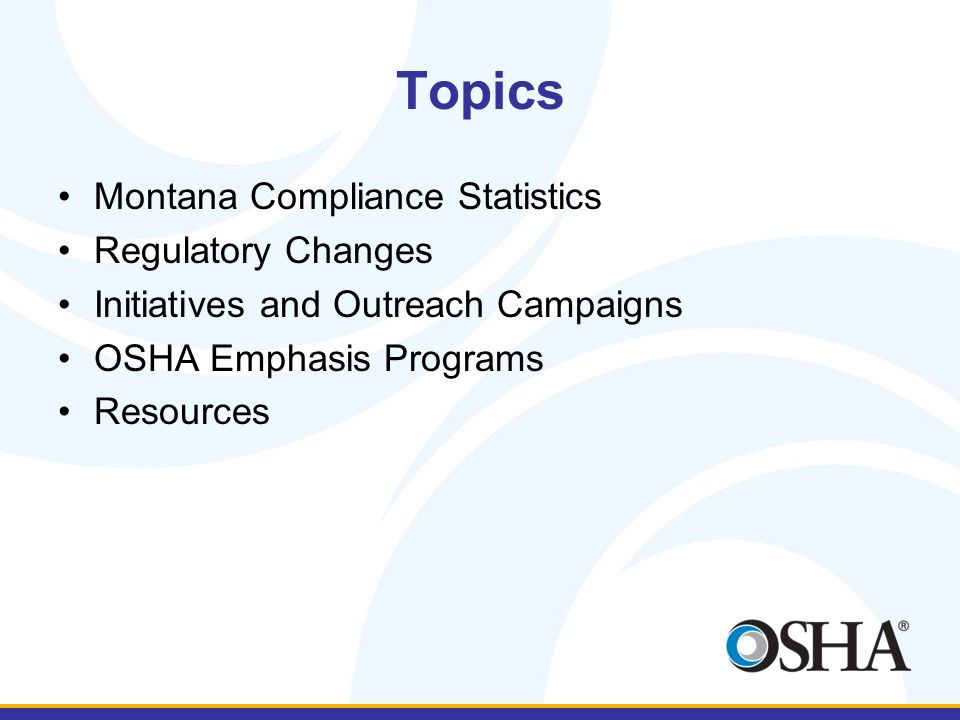 Topics Montana Compliance Statistics Regulatory Changes Initiatives and Outreach Campaigns OSHA Emphasis Programs Resources